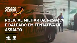 Policial militar da reserva é baleado em tentativa de assalto