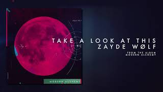 ZAYDE WOLF - TAKE A LOOK AT THIS (Official Audio)