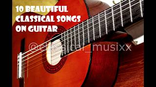 10 Beautiful Classical Songs on Guitar