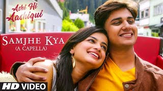 Samjhe Kya (A CAPELLA) Ashi Hi Aashiqui | Sachin P ,Sonu N ,Shanmukha P | Abhinay Berde, Hemal Ingle