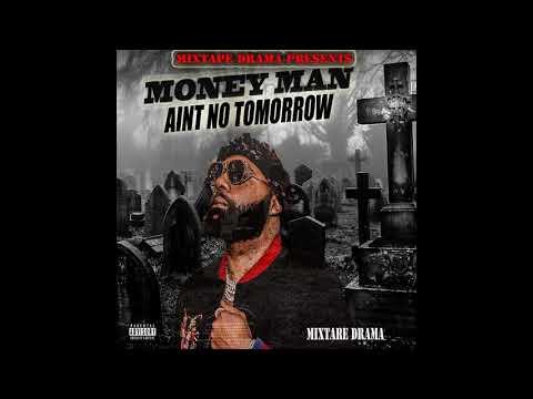 Money man (aint no tomorrow) full mixtape 2018