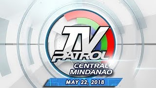 TV Patrol Central Mindanao - May 22, 2018