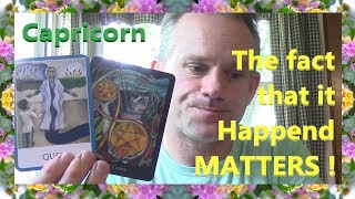 Capricorn - The fact that it happend MATTERS !