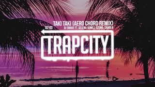 DJ Snake - Taki Taki ft. Selena Gomez, Ozuna, Cardi B (AERO CHORD Remix)