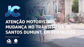 Atenção motorista! Mudança no trânsito da Av. Santos Dumunt, em Fortaleza
