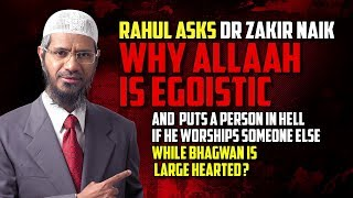 Rahul Asks Dr Zakir Naik why Allaah is Egoistic...?