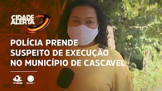 Polícia prende suspeito de execução no município de cascavel