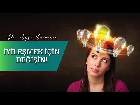 İYİLEŞMEK İÇİN DEĞİŞİN! Op. Dr. Ayşe Duman