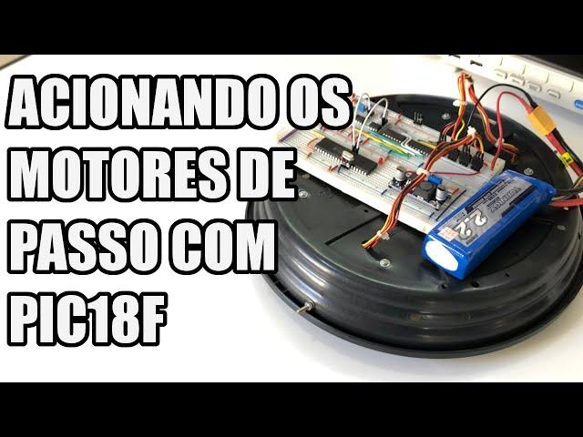 ACIONANDO OS MOTORES DE PASSO COM PIC18F | Usina Robots US-3 #020