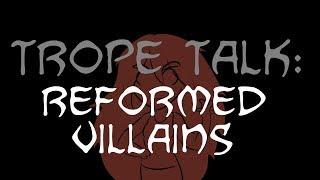Trope Talk: Reformed Villains