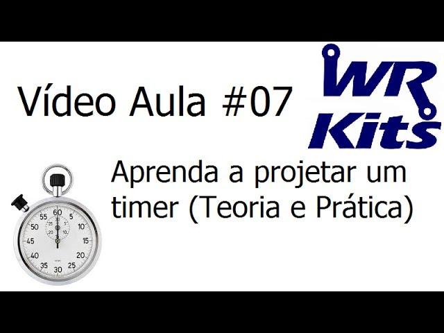 APRENDA A PROJETAR UM TIMER (TEORIA E PRÁTICA) - Vídeo Aula #07