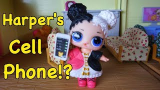 LOL SURPRISE DOLLS Harper Gets A Cellphone!?