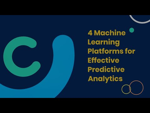 4 Machine Learning Platforms for Effective Predictive Analytics