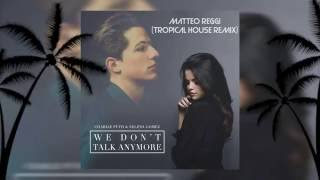 We Don't Talk Anymore - (Tropical House Remix) by Matteo Reggi