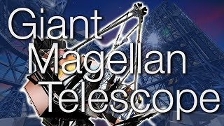 Giant Magellan Telescope - the World's Largest Multiple Mirror Telescope