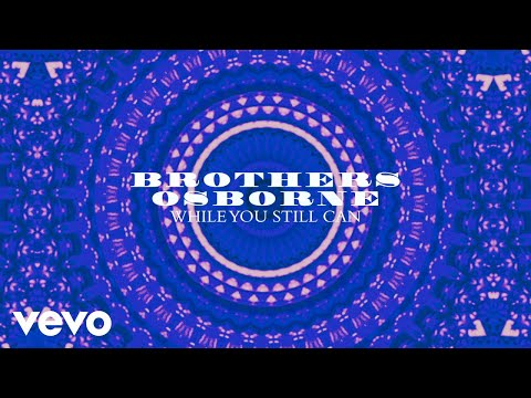 Brothers Osborne - While You Still Can (Official Audio)