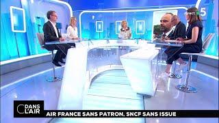 Air France sans patron, SNCF sans issue #cdanslair 07.05.2018
