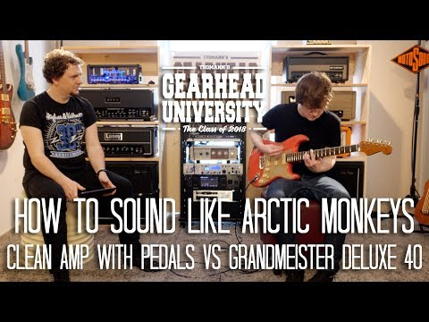 #TGU18 - How To Sound Like Arctic Monkeys - Clean Amp with Pedals vs Grandmeister Deluxe 40