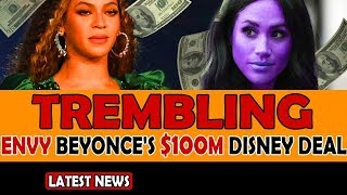Meghan Trembling with Envy Beyonce's $100 Million Disney Deal