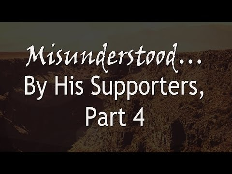 Misunderstood...By His Supporters