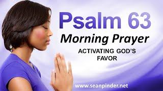 ACTIVATING GOD'S FAVOR - PSALMS 63 - MORNING PRAYER