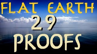 FLAT EARTH   29 PROOFS!