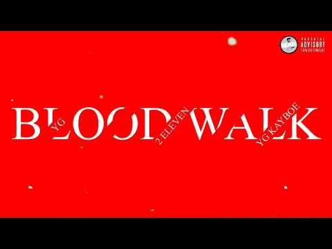 YG, 2 Eleven, YG KAYBOE - Blood Walk (Audio) (Stay Dangerous) [Prod by. Remix400]