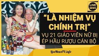 Bộ Trưởng GD&ĐT: BẮT ÉP Nữ Giáo Viên Hầu Rượu Cán Bộ Là NHIỆM VỤ Chính Trị Cao Cả!