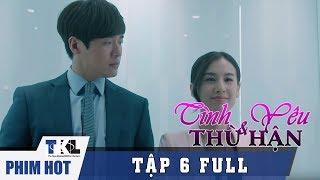 TÌNH YÊU VÀ THÙ HẬN - Tập 6 | Phim Trung Quốc Thái Lan Lồng Tiếng