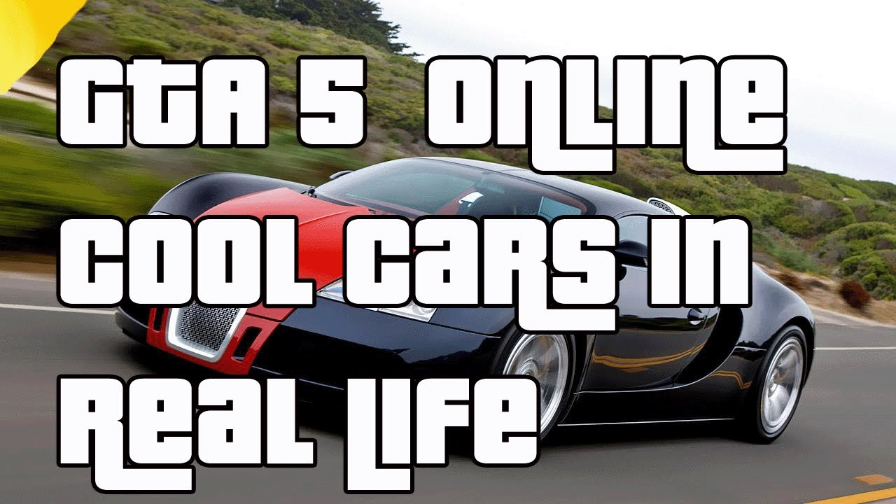 GTA 5 Online Cool Cars In Real Life GTA 5 Cars In Real ...