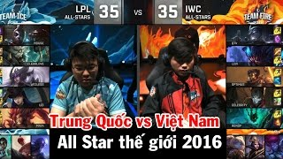LPL vs IWC Trung Quoc vs Viet Nam All Star the gioi 2016 LPL vs GPL
