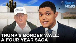 Trump's Border Wall: A Four-Year Saga | The Daily Show