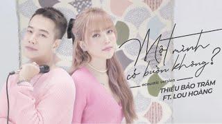 MỘT MÌNH CÓ BUỒN KHÔNG (Acoustic Version) | Thiều Bảo Trâm ft. Lou Hoàng