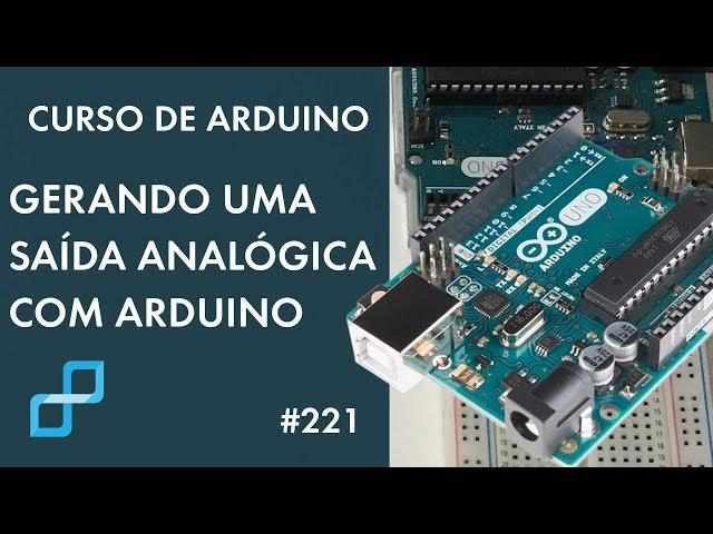 GERANDO SAÍDA ANALÓGICA COM ARDUINO | Curso de Arduino #221