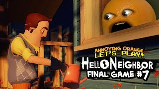 Hello Neighbor: FINAL GAME #7 [Annoying Orange Plays]