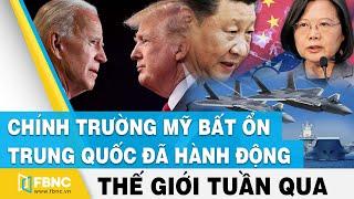 Tin thế giới nổi bật trong tuần   Chính trường Mỹ bất ổn, Trung Quốc đã hành động   FBNC