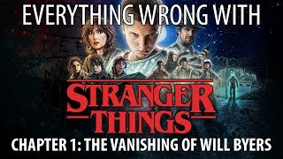 """Everything Wrong With Stranger Things """"Chapter 1: The Vanishing of Will Byers"""""""