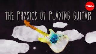 The physics of playing guitar - Oscar Fernando Perez