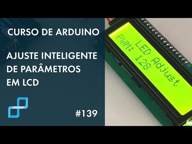 AJUSTE INTELIGENTE DE PARÂMETROS EM LCD | Curso de Arduino #139