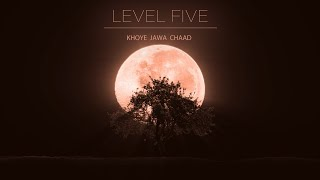 LEVEL FIVE - KHOYE JAWA CHAAD (Official Lyric Video)