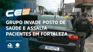 Grupo invade posto de saúde e assalta pacientes em Fortaleza