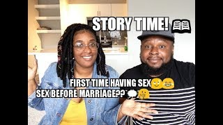 Storytime: First Time Having Sex! Sex Before Marriage??
