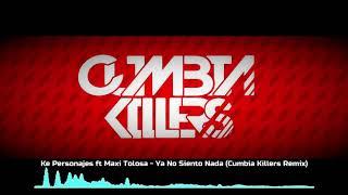 Ke Personajes ft Maxi Tolosa - Ya No Siento Nada (Cumbia Killers Remix)