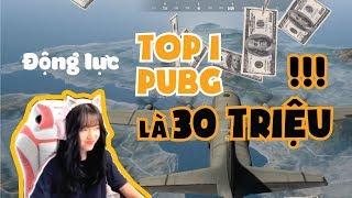 ĐỘNG LỰC TOP 1 PUBG LÀ 30 TRIỆU
