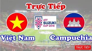 🔴 Trực tiếp - Việt Nam vs Campuchia  | AFF cup 2018 | đăng ký xem bóng đa hôm nay