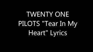 "TWENTY ONE PILOTS ""Tear In My Heart"" Lyrics"