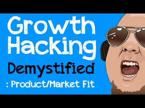 Growth Hacking Demystified:  Product/Market Fit