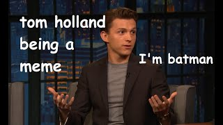 tom holland is DUMB and CUTE at the same time