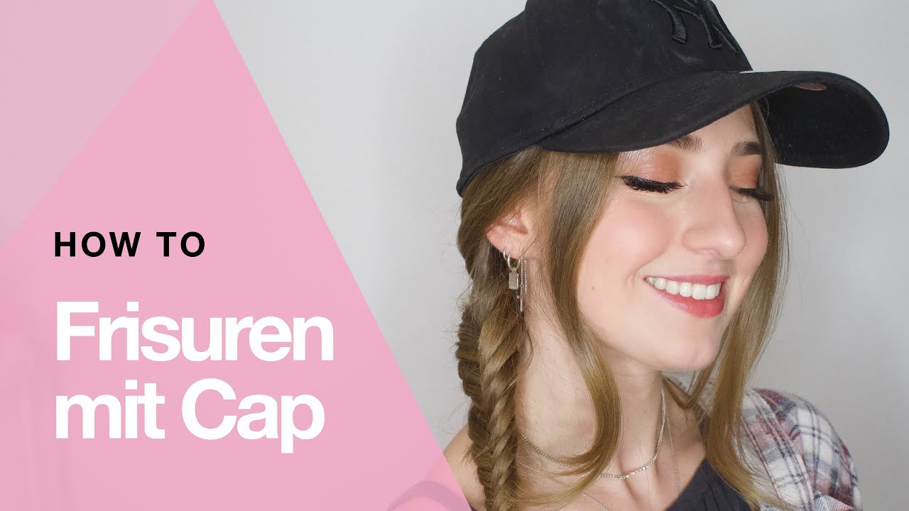 How To: Frisuren mit Kappe stylen