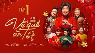 Hài Tết Việt Hương 2021 | Về Quê Ăn Tết - Tập 1 | Hoài Tâm, Hữu Tín, Tuấn Kiệt